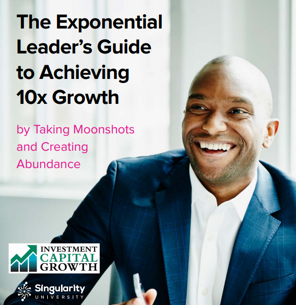 Singularity University's ebook,The Exponential Leader's Guide to Achieving 10x Growth, is your blueprint for achieving 10x growth by developing the skills, approaches, and mindset of what we at Singularity University call an exponential leader